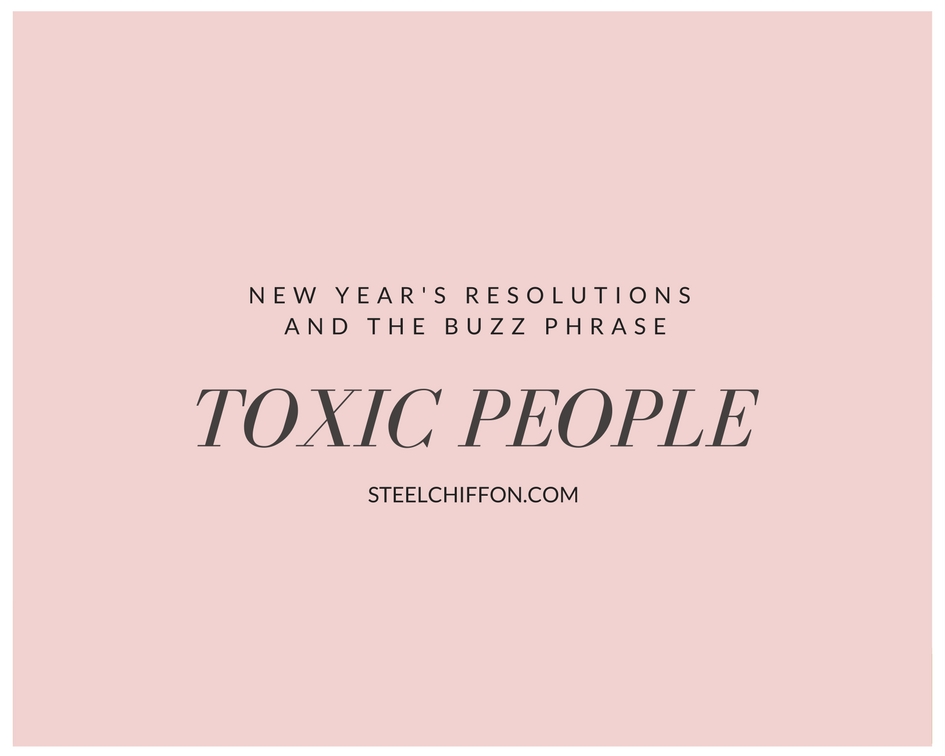 NEW YEAR RESOLUTIONS AND THE BUZZ PHRASE 'TOXIC PEOPLE'